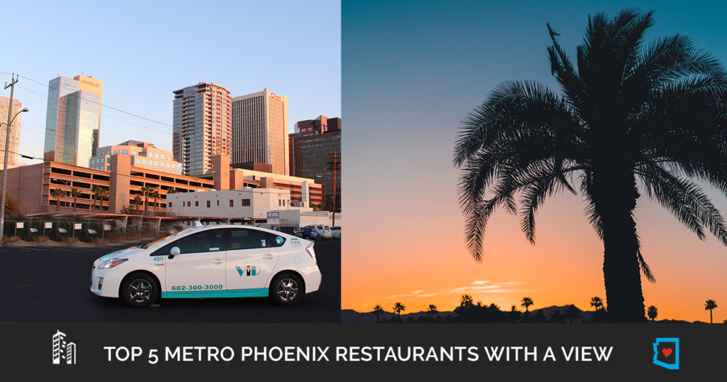 Top 5 Metro Phoenix Restaurants With A View Vip Taxi